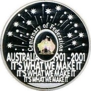 Australia 5 Dollars Centenary of Federation 2001 KM# 591 CENTENARY OF FEDERATIO AUSTRALIA 1901-2001 IT'S WHAT WE MAKE IT IT'S WHAT WE MAKE IT IT'S WHAT WE MAKE IT coin reverse